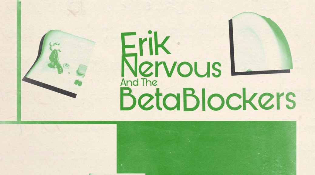 "Erik Nervous and the Beta Blockers – ""LP"" 
